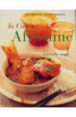 GRANT Rosamund - La Cuisine Africaine. Un fascinant voyage culinaire: 70 recettes faciles à découvrir