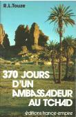 TOUZE Raphaël-Léonard - 370 jours d'un Ambassadeur au Tchad