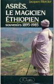 MERCIER Jacques - Asrès, le magicien ethiopien. Souvenirs 1895-1985