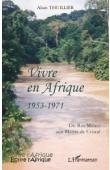 THUILLIER Alain - Vivre en Afrique 1953-1971. Du Rio Mouni aux Monts de Cristal