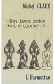 CLAUX Michel - Ton blanc arrive avec le courrier….