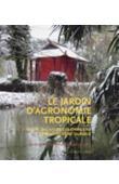 LEVÊQUE Isabelle, PINON Dominique, GRIFFON Michel - Le Jardin d'agronomie tropicale. De l 'agriculture coloniale au développement durable