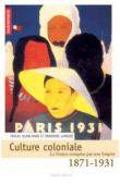 LEMAIRE Sandrine, BLANCHARD Pascal (sous la direction de) - Culture coloniale 1871-1931. La France conquise par son Empire