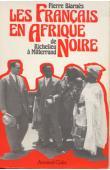 BIARNES Pierre - Les Français en Afrique Noire de Richelieu à Mitterand