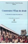 LESPINAY Charles de, MWOROHA Emile (éditeurs) - Construire l'Etat de droit. Le Burundi et l'Afrique des Grands Lacs