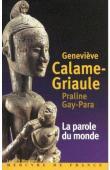 CALAME-GRIAULE Geneviève, GAY-PARA Praline -  La parole du monde. Parole, mythologie et contes en pays Dogon. Entretiens