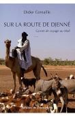 CORNAILLE Didier - Sur la route de Djenné: carnet de voyage au Mali