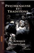 Cahiers du GRAPPAF - 10, KAUFMANT Yves (sous la direction de) - L'Afrique symptôme. Psychanalyse et traditions