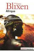 BLIXEN Karen - Afrique: La ferme africaine - Ex Africa - Lettres d'Afrique 1914-1931- Ombres sur la prairie