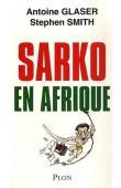 GLASER Antoine, SMITH Stephen - Sarko en Afrique
