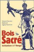 RAVALEC Vincent, MALLENDI, PAICHELER Agnès - Bois sacré. Initiation à l'iboga