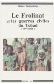 BUIJTENHUIJS Robert - Le Frolinat et les guerres civiles du Tchad (1977 - 1984). La révolution introuvable