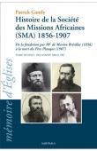 GANTLY Patrick - Histoire de la Société des Missions Africaines (SMA) 1856-1907. De la fondation par Mgr de Marion Brésillac (1856) à la mort du Père Planque (1907). Tome premier