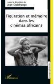 OUEDRAOGO Jean (sous la direction de) - Figuration et mémoire dans les cinémas africains