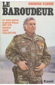 FLEURY Georges - Le baroudeur. Les quatre guerres du Général Delayen: 1940-45, Indochine, Algérie, Tchad 1972-78