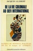 ALIBERT Jacques - De la vie coloniale au défi international. Banque du Sénégal, BAO, BIAO, 130 ans de banque en Afrique