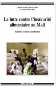ARDITI Claude, JANIN Pierre, MARIE alain (sous la direction de) - La lutte contre l'insécurité alimentaire au Mali. Réalités et faux semblants
