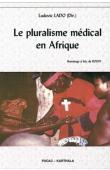 LADO Ludovic (sous la direction de) - Le pluralisme médical en Afrique. Hommage à Eric de Rosny