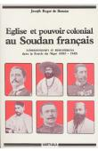 BENOIST Joseph-Roger de - Eglise et pouvoir colonial au Soudan français. Les relations entre les administrateurs et les missionnaires catholiques dans la boucle du Niger de 1885 à 1945