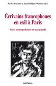 GARNIER Xavier, WARREN Jean-Philippe (sous la direction de) - Ecrivains francophones en exil à Paris. Entre cosmopolitisme et marginalité