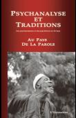 Collectif, GRAPPAF - Psychanalyse et traditions. Des psychanalystes et des psychiatres en Afrique. Au pays de la parole
