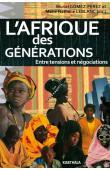 GOMEZ-PEREZ Muriel, LEBLANC Marie Nathalie (sous la direction de) -  L'Afrique des générations. Entre tensions et négociations