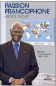 DIOUF Abdou - Passion francophone. Discours et interventions 2003-2010