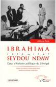 SOW Abdoul - Ibrahima Seydou Ndaw 1890-1969. Essai d'histoire politique du Sénégal