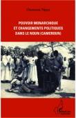 NJOYA Oumarou - Pouvoir monarchique et changements politiques dans le Noun (Cameroun)