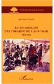 DUHARD Jean-Pierre - La soumission des touareg de l'Ahaggar. 1830-1922