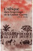 MICHEL Marc - L'Afrique dans l'engrenage de la Grande Guerre (1914-1918)