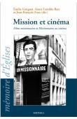 GANGNAT Emilie, LENOBLE-BART Annie, ZORN Jean-François (sous la direction de) - Mission et Cinéma. Films missionnaires et Missionnaires au cinéma