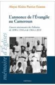 ESSONO Aloyse Kisito Patrice - L'annonce de l'Evangile au Cameroun. L'œuvre missionnaire des Pallotins de 1890 à 1916 et de 1964 à 2010