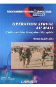 Groupe SYNOPSIS du Centre de Recherches des Ecoles de Coëtquidan, FLICHY Thomas (sous la direction de) - Opération Serval au Mali: L'intervention française décryptée