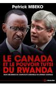 MBEKO Patrick - Le Canada et le Pouvoir Tutsi du Rwanda: Deux décennies de complicité criminelle en Afrique centrale