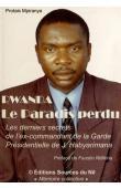 MPIRANYA Protais - Rwanda, le paradis perdu. Les derniers secrets de l'ex-commandant de la Garde Présidentielle de Juvénal Habyarimana