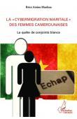 """MANKOU Brice Arsène - La """"cybermigration maritale"""" des femmes camerounaises. La quête de conjoints blancs"""