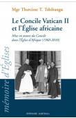 TSHIBANGU Tharcisse T. (Monseigneur) - Le Concile Vatican II et l'Eglise africaine. Mise en oeuvre du Concile dans l'Eglise d'Afrique (1960-2010)