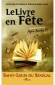Cercle des Ecrivains et Poètes de Saint-Louis, SY Alpha Amadou (sous la direction de) - Le livre en fête. Saint-Louis du Sénégal