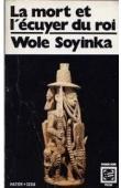 SOYINKA Wole - La mort et l'écuyer du roi