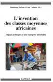DARBON Dominique, TOULABOR Comi (sous la direction de) - L'invention des classes moyennes africaines. Enjeux politiques d'une catégorie incertaine