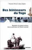 GAYIBOR Théodore Nicoué Lodjou - Des bâtisseurs du Togo. Biographies de quelques ancêtres, héros et précurseurs de l'histoire nationale