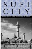 ROSS Eric S. - Sufi City: Urban Design And Archetypes in Touba