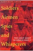 LAWLER Nancy Ellen - Soldiers, Airmen, Spies, and Whisperers: The Gold Coast in World War II