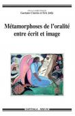 CIARCIA Gaetano, JOLLY Eric (sous la direction) - Métamorphoses de l'oralité entre écrit et image