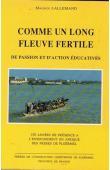 LALLEMAND Maurice - Comme un long fleuve tranquille de passion et d'action éducatives. 150 années de présence à l'enseignement en Afrique des Frères de Ploërmel