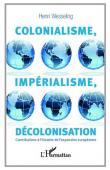 WESSELING Henri - Colonialisme, impérialisme, décolonisation. Contributions à l'histoire de l'expansion européenne