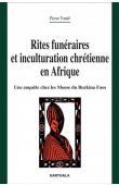 TONDE Pierre - Rites funéraires et inculturation chrétienne en Afrique. Une enquête chez les Moose du Burkina Faso
