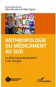 DESCLAUX Alice, EGROT Marc (sous la direction) - Anthropologie du médicament au Sud. La pharmaceuticalisation à ses marges