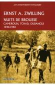 ZWILLING Ernest A. - Nuits de brousse.  Cameroun, Tchad, Oubangui 1930-1950